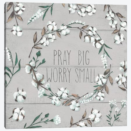 Blessed VI - Pray Big, Worry Small Canvas Print #JAP7} by Janelle Penner Canvas Art