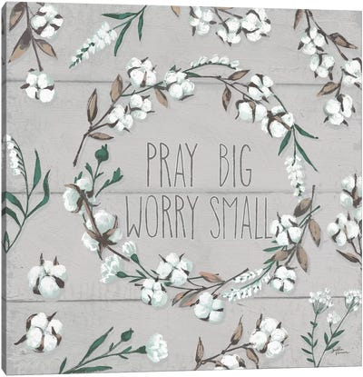 Blessed VI - Pray Big, Worry Small Canvas Art Print