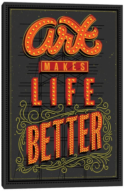 Art Makes Life Better Canvas Art Print