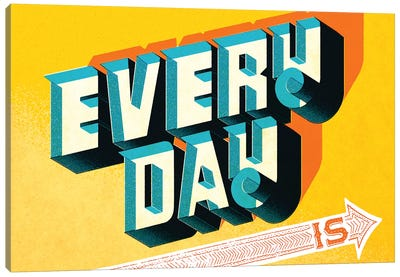 Every Day Is Canvas Art Print