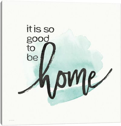 Good To Be Home Canvas Art Print