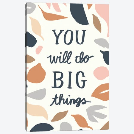 You Will Do Big Things I Canvas Print #JSB9} by Jessica Bruggink Canvas Art