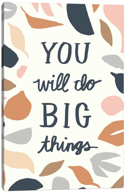 You Will Do Big Things I Canvas Art Print