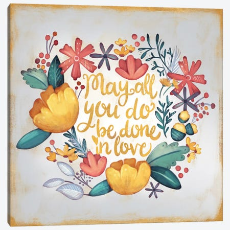 May All You Do be Done in Love Canvas Print #JSF18} by Josefina Canvas Artwork