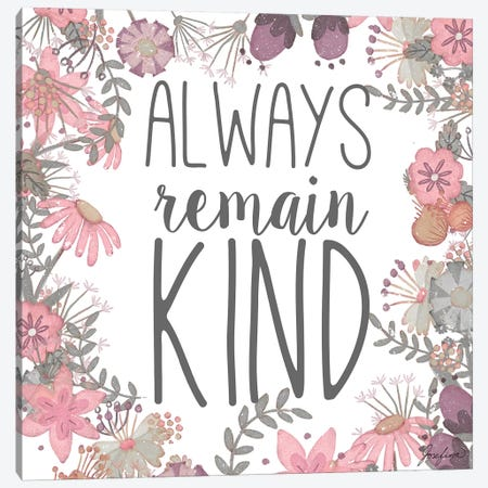 Always Remain Kind Canvas Print #JSF2} by Josefina Canvas Wall Art