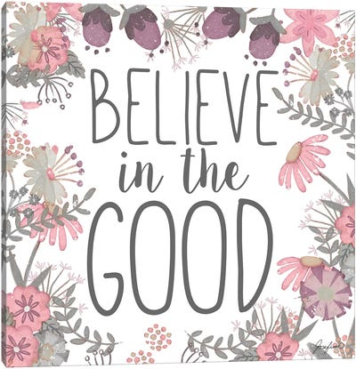 Believe in the Good Canvas Art Print