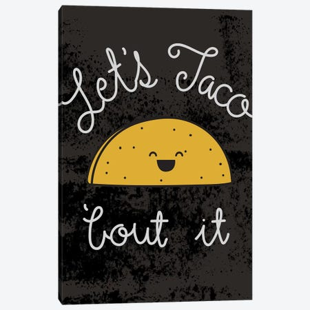 Taco-Bout It I Canvas Print #JSS10} by Jessica Weible Canvas Print