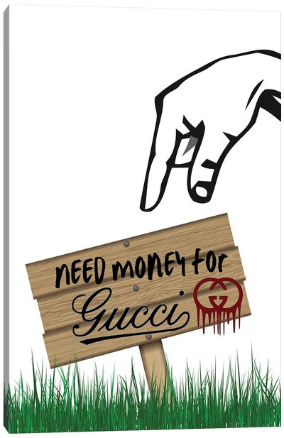 Need Money For Gucci Canvas Art Print