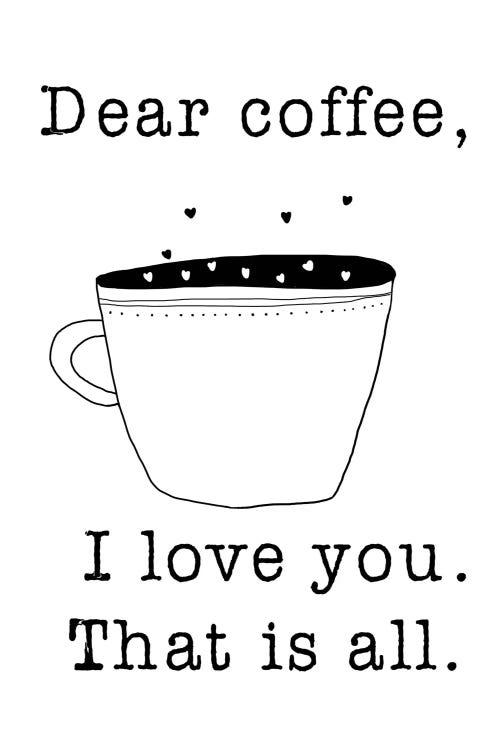 Dear Coffee Art Print By Jan Weiss Icanvas