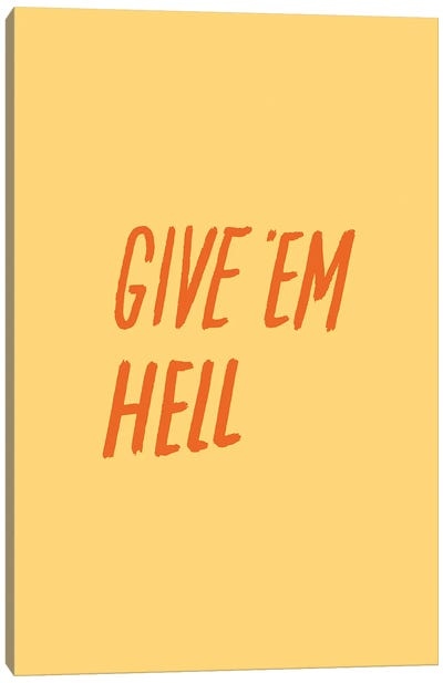 Give 'Em Hell Canvas Art Print