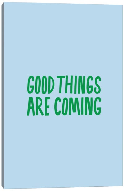 Good Things Are Coming Canvas Art Print