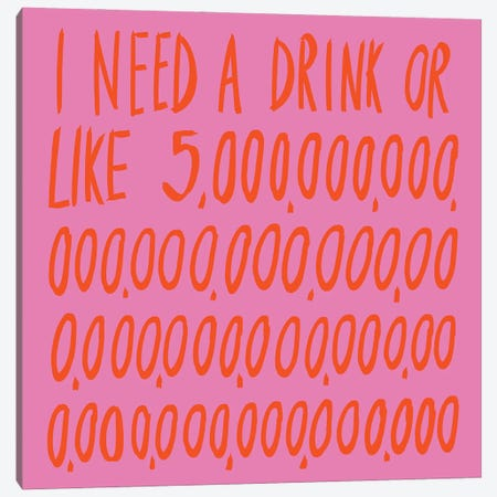 I Need A Drink Canvas Print #JWK7} by Julia Walck Canvas Wall Art