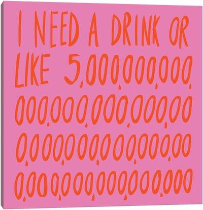 I Need A Drink Canvas Art Print
