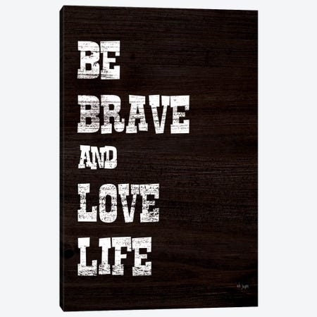 Be Brave and Love Life Canvas Print #JXN100} by Jaxn Blvd. Canvas Art