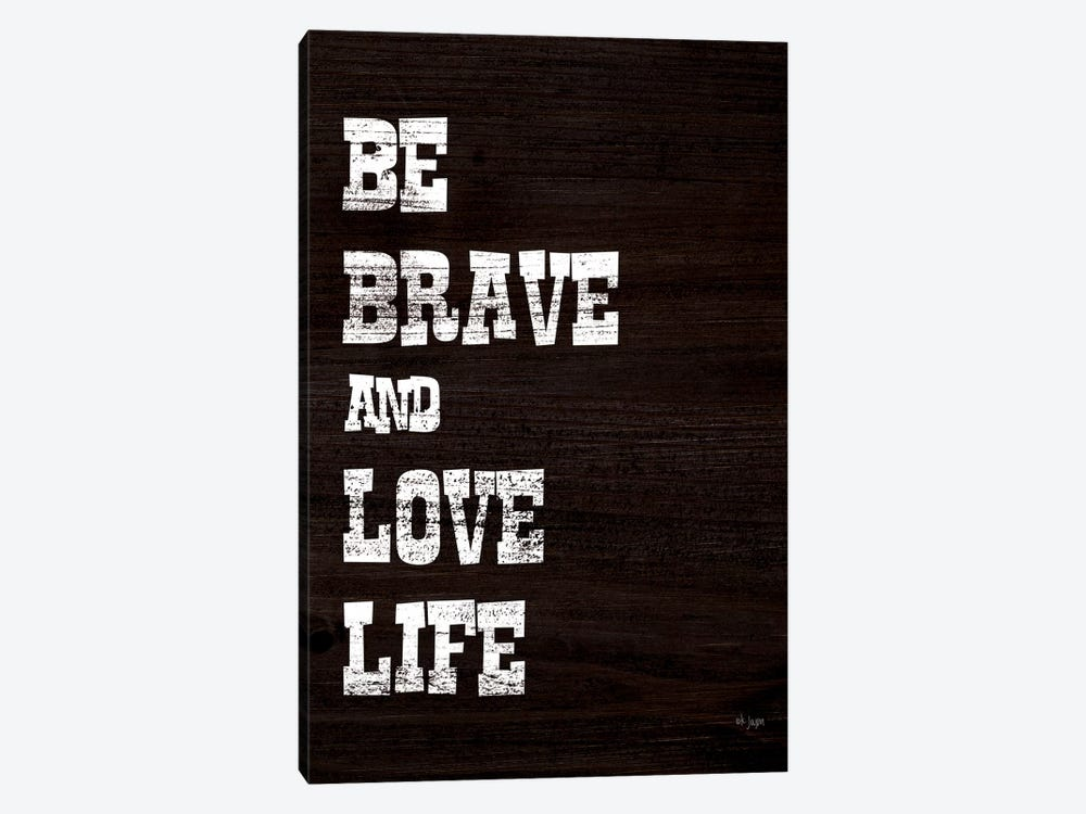 Be Brave and Love Life by Jaxn Blvd. 1-piece Canvas Print