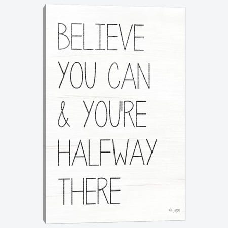 Believe You Can Canvas Print #JXN111} by Jaxn Blvd. Canvas Print