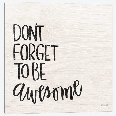 Don't Forget to be Awesome Canvas Print #JXN120} by Jaxn Blvd. Canvas Wall Art