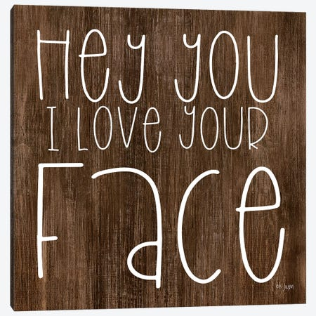 Hey You I Love Your Face Canvas Print #JXN14} by Jaxn Blvd. Canvas Artwork