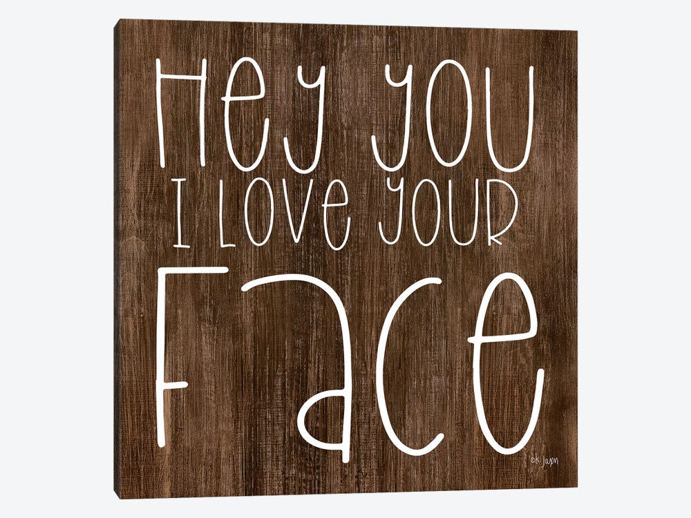 Hey You I Love Your Face by Jaxn Blvd. 1-piece Canvas Art
