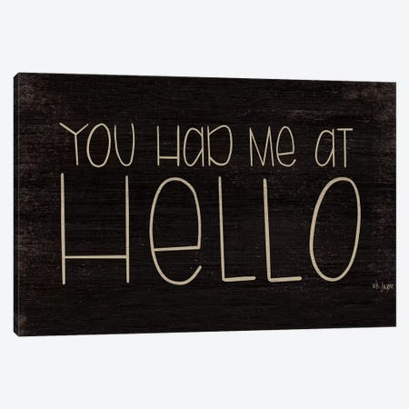 You Had Me at Hello Canvas Print #JXN164} by Jaxn Blvd. Art Print