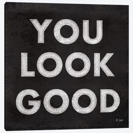 You Look Good Canvas Print #JXN168} by Jaxn Blvd. Canvas Art