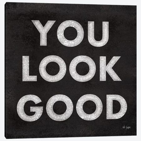 You Look Good Canvas Print #JXN168} by Jaxn Blvd. Canvas Art