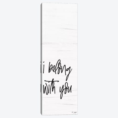 I Belong with You Canvas Print #JXN16} by Jaxn Blvd. Canvas Art