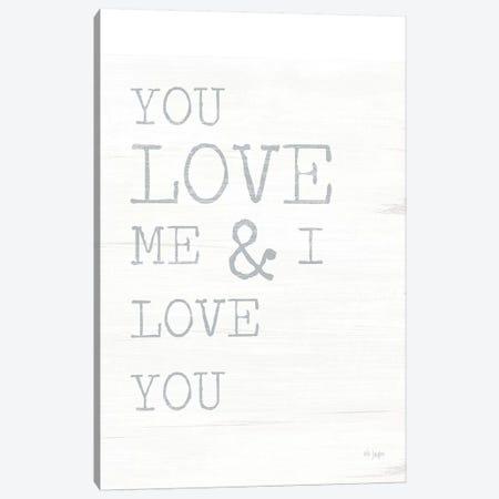 You Love Me Canvas Print #JXN170} by Jaxn Blvd. Canvas Art Print