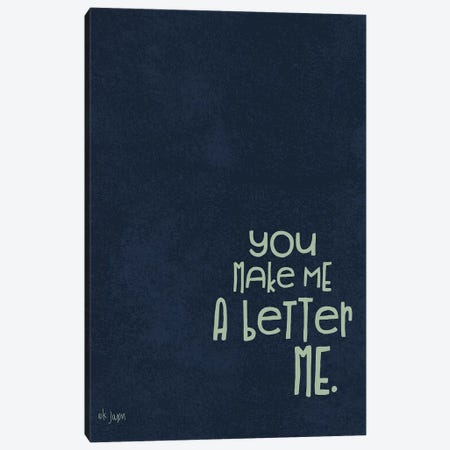 You Make Me a Better Me Canvas Print #JXN171} by Jaxn Blvd. Canvas Print