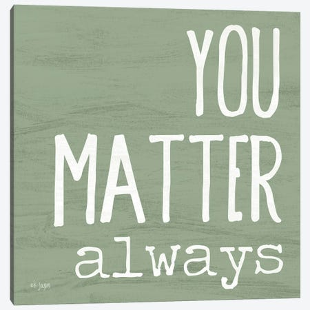 You Matter Always Canvas Print #JXN175} by Jaxn Blvd. Canvas Wall Art