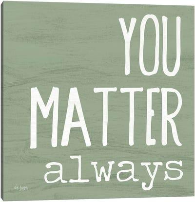 You Matter Always Canvas Art Print