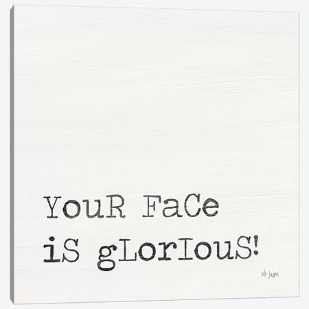 Your Face is Glorious Canvas Print #JXN178} by Jaxn Blvd. Art Print