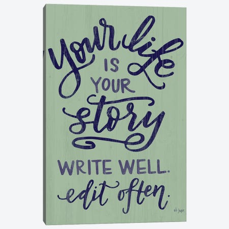 Your Life Is Your Story Canvas Print #JXN181} by Jaxn Blvd. Canvas Art