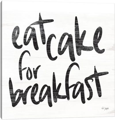 Eat Cake for Breakfast  Canvas Art Print