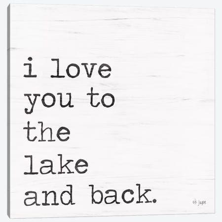 I Love You To The Lake and Back Canvas Print #JXN196} by Jaxn Blvd. Canvas Art