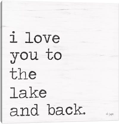 I Love You To The Lake and Back Canvas Art Print