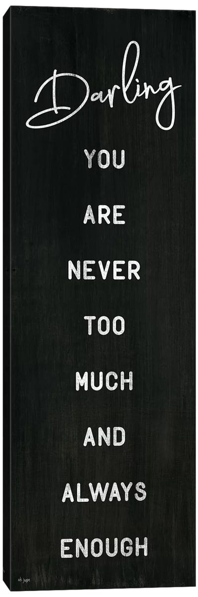Darling You Are Never Too Much by Jaxn Blvd. Canvas Art Print