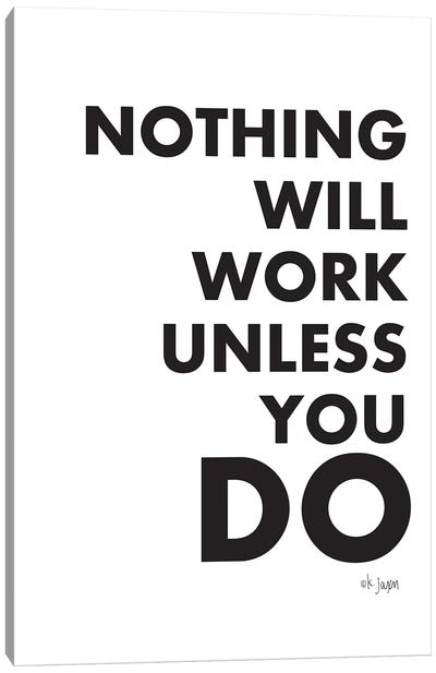 Nothing Will Work Unless You Do  Canvas Art Print