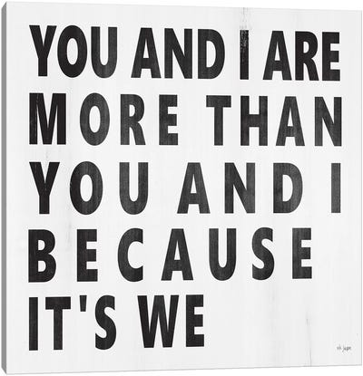 You And I Are More by Jaxn Blvd. Canvas Art Print