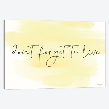 Don't Forget to Live Canvas Print #JXN236} by Jaxn Blvd. Art Print