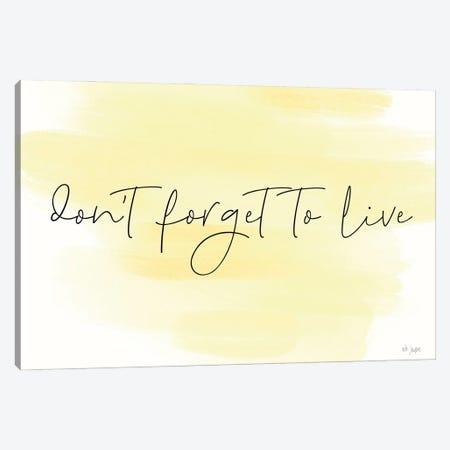 Don't Forget to Live Canvas Print #JXN236} by Jaxn Blvd. Art Print
