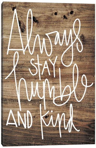 Always Stay Humble and Kind Canvas Art Print