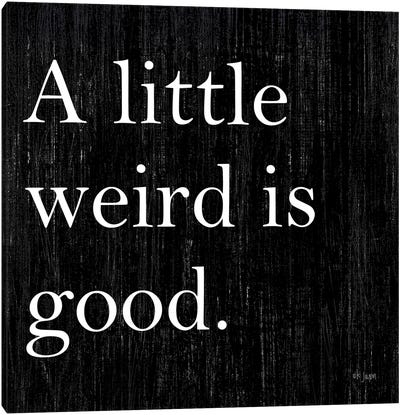 A Little Weird is Good Canvas Art Print