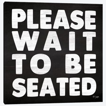 Please Wait to be Seated Canvas Print #JXN35} by Jaxn Blvd. Canvas Art