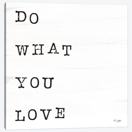 What You Love I Canvas Print #JXN44} by Jaxn Blvd. Canvas Art Print