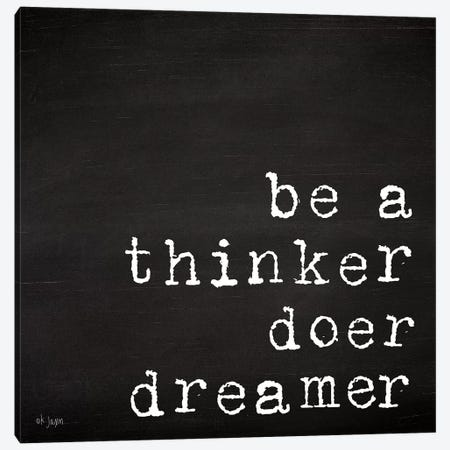 Be a Thinker, Doer, Dreamer Canvas Print #JXN4} by Jaxn Blvd. Canvas Artwork