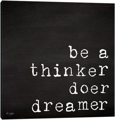 Be a Thinker, Doer, Dreamer by Jaxn Blvd. Canvas Art Print