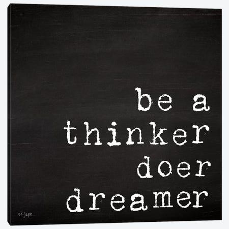 Be a Thinker, Doer, Dreamer Canvas Print #JXN4} by Jaxn Blvd. Canvas Artwork
