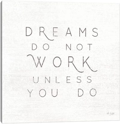 Dreams Do Not Work Unless…  by Jaxn Blvd. Canvas Art Print