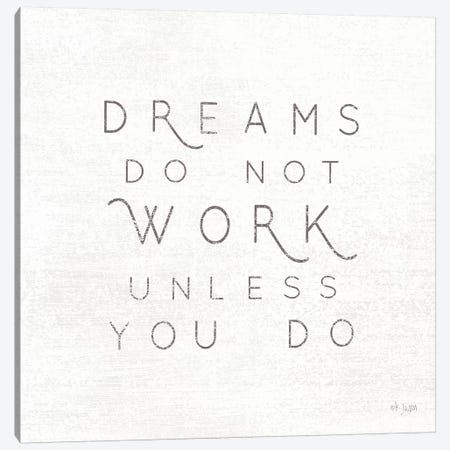 Dreams Do Not Work Unless…  Canvas Print #JXN63} by Jaxn Blvd. Canvas Wall Art